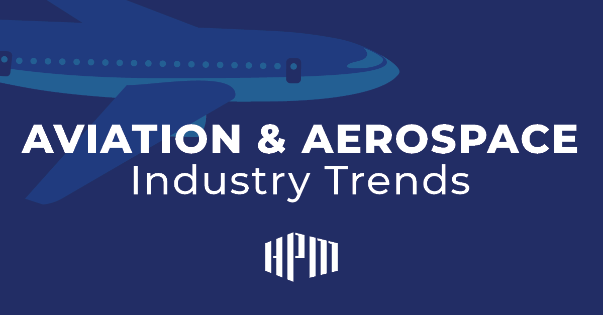 5 Aviation and Aerospace Trends to Look for in 2019 and Beyond - HPM